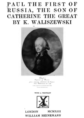 Paul I - Waliszewski 1913 - of Russian - The Son of Catherine the Great